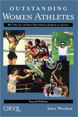 Outstanding Women Athletes: Who They Are and How They Influenced Sports In America