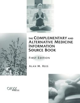 The Complementary and Alternative Medicine Information Source Book: First Edition