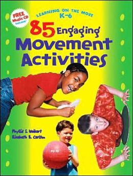 85 Engaging Movement Activities, Learning on the Move, K-6 Series Phyllis S. Weikart and Elizabeth B. Carlton