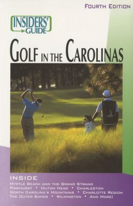 Insider's Guide to the Golf in the Carolinas (Fourth Edition)