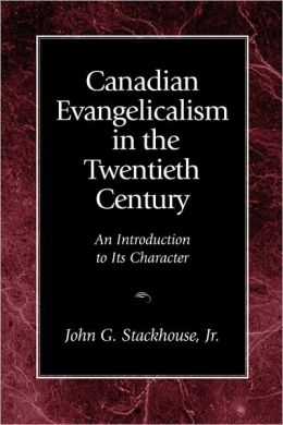 Canadian Evangelicalism In The Twentieth Century