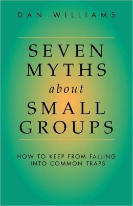 Seven Myths About Small Groups