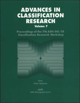 Advances in Classification Research: Proceedings of the 7th Asis SIG/CR Classification Research Workshop Held at the 59th Asis Annual Meeting Baltimore, Maryland October 20, 1996