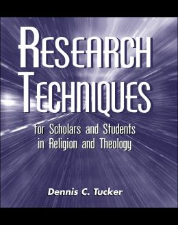 Research Techniques for Scholars and Students in Religion and Theology