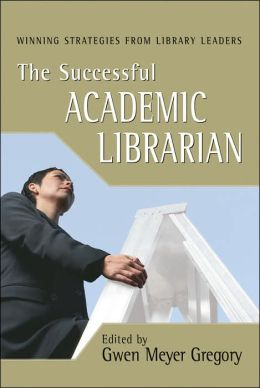 The Successful Academic Librarian: Winning Strategies from Library Leaders