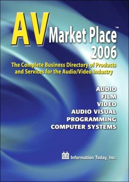AV Market Place 2006: The Complete Business Directory of Products and Services for the Audio/Video Industry