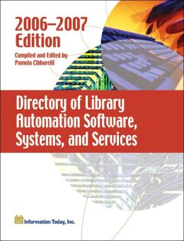Directory of Library Automation Software, Systems, and Services: 2006-2007 Edition