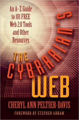 The Cybrarian's Web: An A-Z Guide to Free Web 2. 0 and Other Resources on the Internet