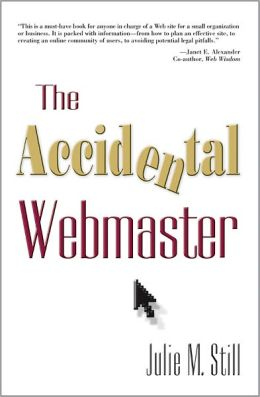 The Accidental Webmaster: Case Studies for Libraries, Museums, and Other Nonprofits