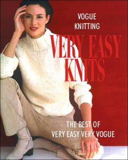 Vogue Knitting Very Easy Knits: The Best of Very Easy Very Vogue