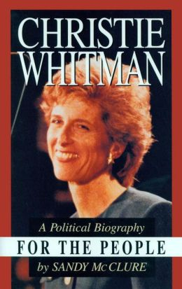 Christie Whitman for the People: A Political Biography