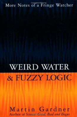 Weird Water and Fuzzy Logic: More Notes of a Fringe Watcher