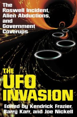 The UFO Invasion: The Roswell Incident, Alien Abductions, and Government Coverups