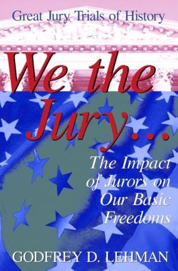 We the Jury: The Impact of Jurors on Our Basic Freedoms