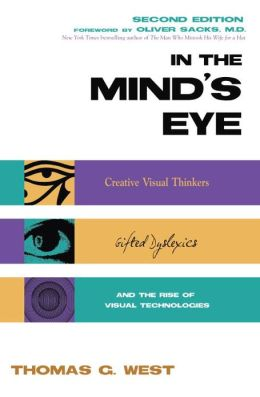 In the Mind's Eye: Visual Thinkers, Gifted People with Dyslexia and Other Learning Difficulties, Computer Images and the Ironies of Creativity