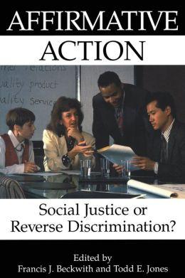 Affirmative Action: Social Justice or Reverse Discrimination?
