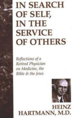 In Search of Self, in the Service to Others: Reflections of a Retired Physician on Medicine, the Bible and the Jews