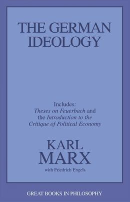 The German Ideology: Including Thesis on Feuerbach and Introduction to the Critique of Political Economy