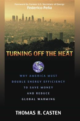 Turning off the Heat: Why America Must Double Energy Efficiency To Save Money and Reduce Global Warming
