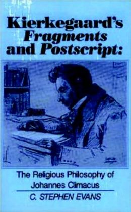 Kierkegaard's Fragments and Postscript : The Religious Philosophy of Johannes Climacus