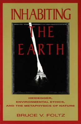 Inhabiting the Earth: Heidegger, Environmental Ethics and the Metaphysics of Nature