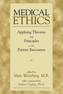 Medical Ethics: Applying Theories and Principles to the Patient Encounter
