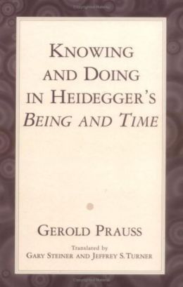 Knowing and Doing: In Heidegger's Being and Time