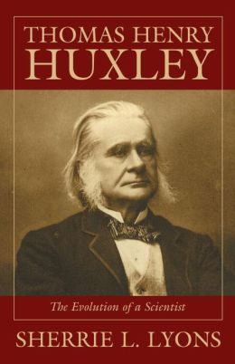 Thomas Henry Huxley: The Evolution of a Scientist