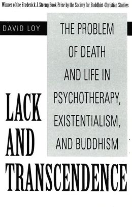 Lack and Transcendence: The Problem of Death and Life in Psychotherapy, Existentialism and Buddhism