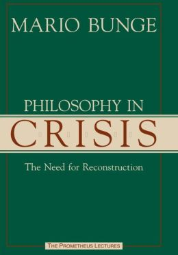 Philosophy in Crisis: The Need for Reconstruction
