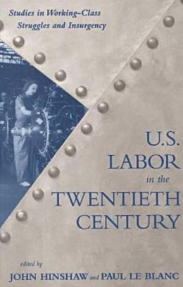 U. S. Labor in the Twentieth Century: Where It's Been and Where It's Going