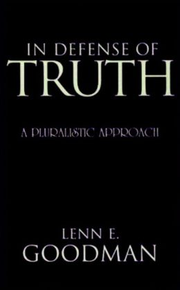 In Defense of Truth: A Pluralistic Approach