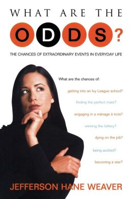What Are the Odds?: The Chances of Extraordinary Events in Everyday Life