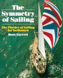 The Symmetry of Sailing: The Physics of Sailing for Yachtsmen