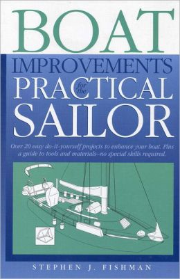 Boat Improvements for the Practical Sailor: over 20 easy do-it-yourself projects to enhance your boad. Plus a guide to toos and materials-no special skills required.