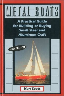 Metal Boats: A Practical Guide for Boating or Buying Small Steel and Aluminum Craft