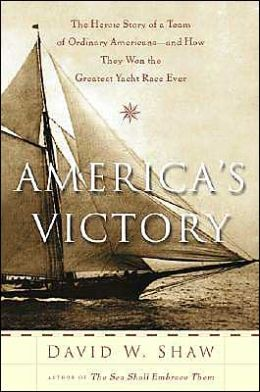 America's Victory: The Heroic Story of a Team of Ordinary Americans - and How They Won the Greatest Yacht Race Ever