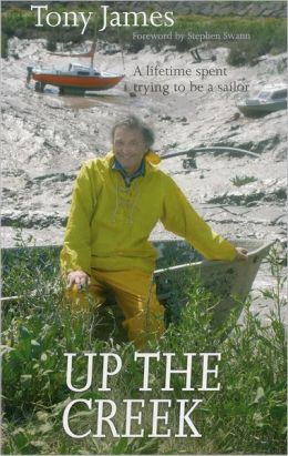 Up the Creek: A Lifetime Spent Trying to Be a Sailor