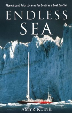 Endless Sea: Alone Around Antarctica as Far South as a Boat Can Sail