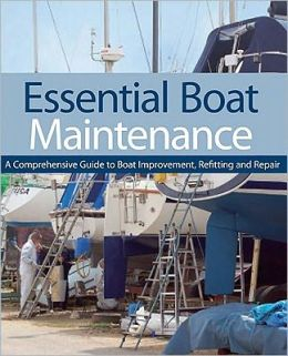 Essential Boat Maintenance: A Comprehensive Guide to Boat Improvement, Refitting, and Repair