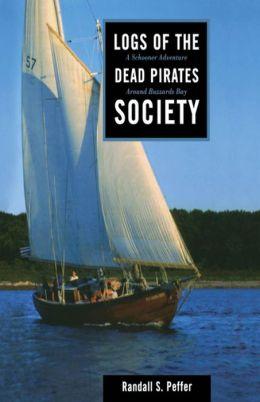 Logs of the Dead Pirates Society: A Schooner Adventure Around Buzzards Bay