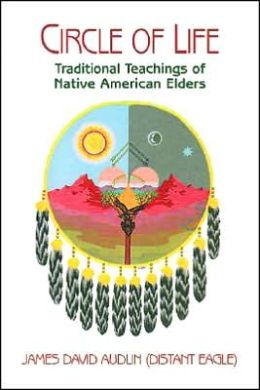 Circle of Life: Traditional Teachings of Native American Elders
