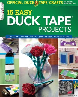 Official Duck Tape(R) Craft Book: 15 Easy Duck Tape(R) Projects