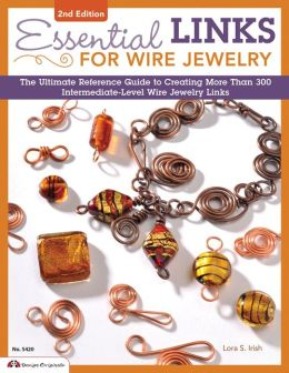 Essential Links for Wire Jewelry, 2nd Edition: The Ultimate Reference Guide to Creating More Than 300 Intermediate-Level Wire Jewelry Links