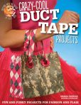 Book Cover Image. Title: Crazy-Cool Duct Tape Projects:  Fun and Funky Projects for Fashion and Flair, Author: Marisa Pawelko