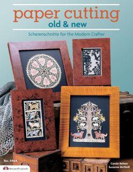 Paper Cutting Old & New: Scherenschnitte for the Modren Crafter