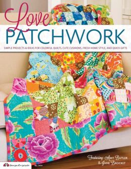 Love Patchwork: Simple Projects & Ideas for Colorful Quilts, Cute Cushions, Fresh Home Style, & Quick Gifts