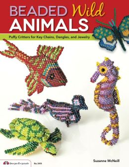 Beaded Wild Animals: Puffy Critters or Key Chains, Dangles, and Jewelry