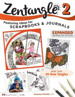 Zentangle 2, Expanded Workbook Edition: Featuring Ideas for Scrapbooks & Journals