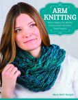 Book Cover Image. Title: Arm Knitting:  How to Make a 30-Minute Infinity Scarf in 25 Skill-Building Chapters, Author: Mary Beth Temple